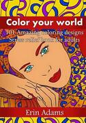 Color Your World 101 Amazing Coloring Designs. Stress Relief Book For Adults By