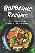 Barbeque Recipes A Barbeque Cooking Experience Worth Sharing By Angel Burns En