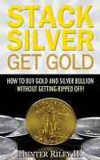 Stack Silver Get Gold How To Buy Gold And Silver Bullion Without Getting Ripped