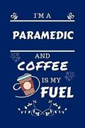Iand039m A Paramedic And Coffee Is My Fuel Perfec By Sarah P. Books English Paperb