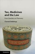 Tax Medicines And The Law From Quackery To Pharmacy Hardcover By Stebbing...