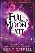Full Moon's Fate A Collection Of Lupinski Clan Short Stories And Novellas By Emmy