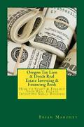 Oregon Tax Lien And Deeds Real Estate Investing And Financing Book How To Start