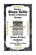 Owners Blaze Grills Smoker And Barbecue Recipes Smoker Recipes Cookbook For Smoki
