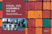 Stack Cut Assemble Iso 668 How To Use Shipping Containers In Architectureandhellip