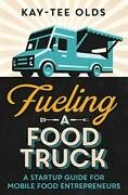 Fueling A Food Truck A Startup Guide For Mobile Food Entrepreneurs By Olds,…