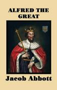 Alfred The Great, , Abbott, Jacob, Very Good, 2018-04-03,