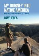 My Journey Into Native America Behind The Dreamcatchers By Dave Jones English