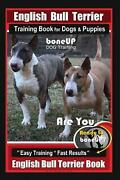 English Bull Terrier Training Book For Dogs And Puppies By Boneup Dog Training Ar