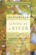 Living As A River Finding Fearlessness In The Face O... By Bodhipaksa Paperback