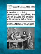 A Treatise On Building Associations Adapted To The Use Of Lawyers And Officers