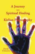 A Journey Into Spiritual Healing And Kirlian Photography By David Clements Engl