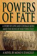 Powers Of Fate A Story Of Love And Courage Born Amid The Ruins Of War-torn Ital
