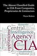 The Almost Classified Guide To Cia Front Companies Proprietaries And Contractors