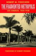 The Fragmented Metropolis Los Angeles, 1850-1930 By Robert M. Fogelson English