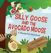 Silly Goose And The Avocado Moose A Wonderful Adventure By David Shimones Engl