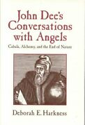 John Dee's Conversations With Angels Cabala, Alchemy, And The End Of Nature...