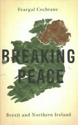 Breaking Peace Brexit And Northern Ireland Hardcover By Cochrane Feargal...
