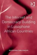Internet And Democracy Building In Lusophone African Countries, Hardcover By ...