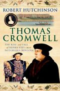 Thomas Cromwell The Rise And Fall Of Henry Viiiand039s Most... By Hutchinson Robert