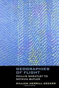Geographies Of Flight Phillis Wheatley To Octavia Butler By William Merrill Dec
