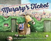 Murphy's Ticket The Goofy Start And Glorious End Of The Chicago Cubs Billy G…