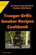 Traeger Grills Smoker Recipes Cookbook For Beef Pork Seafood Poultry Wild Ga…