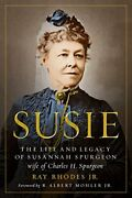 Susie The Life And Legacy Of Susannah Spurgeon, Wife Of Charles H. Spurgeon…