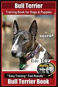Bull Terrier Training Book For Dogs And Puppies By Bone Up Dog Training Are…