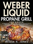 Weber Liquid Propane Grill Cookbook The Ultimate Guide To Master Your Weberandhellip