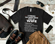5 Things You Should Know About My Wife T-shirt Cotton S-3xl