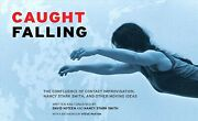 Caught Falling The Confluence Of Contact Improvisation, Nancy Stark Smith, ...
