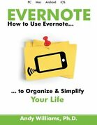 Evernote How To Use Evernote To Organize And Simplif... By Williams Ph.d., Andy