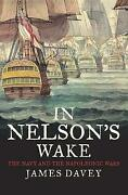 In Nelson`s Wake And8211 The Navy And The Napoleonic Wars Davey James Hardba