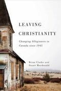 Leaving Christianity Changing Allegiances In Canada Since 1945 Paperback B...