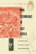 Iron Technology In East Africa Symbolism Science And Archaeology Paperback O