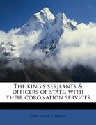 The King's Serjeants And Officers Of State, With Their Co... By Round, John Horace