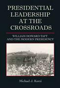 Presidential Leadership At The Crossroads William Howard Taft And The Modern Pr