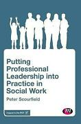Putting Professional Leadership Into Practice In Social Work, Peter Scourfield,