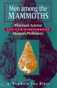 Men Among The Mammoths Victorian Science And The Discovery Of Human Prehist...