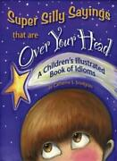 Super Silly Sayings That Are Over Your Head A Children's Illustrated Book Of ,