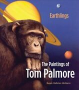 Earthlings The Paintings Of Tom Palmore Hardcover By Mcgarry Susan Hallst...