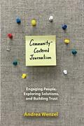 Community-centered Journalism Engaging People Exploring Solutions And Buildin