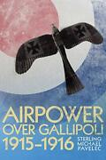 Airpower Over Gallipoli 1915-1916 History Of Military Aviation By Pavelec,…