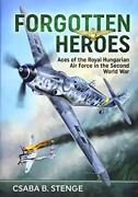 Forgotten Heroes Aces Of The Royal Hungarian Air Force In The Second World W…