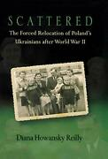 Scattered The Forced Relocation Of Polands Ukrainians After World War Ii By…