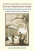 The Civic Constitution Civic Visions And Struggles In The Path Toward Consti…
