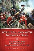 With Zeal And With Bayonets Only The British Army On Campaign In North Ameri…