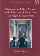 Altarpieces And Their Viewers In The Churches Of Rome From Caravaggio To Guid...