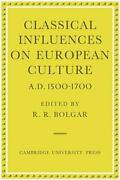 Classical Influences On European Culture, A.d. 1500-1700, Paperback By Bolgar...